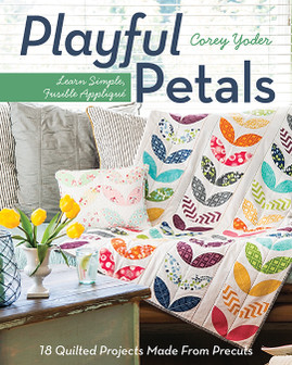 Playful Petals: Learn Simple, Fusible Appliqué • 18 Quilted Projects Made From Precuts by Corey Yoder #playfulpetals