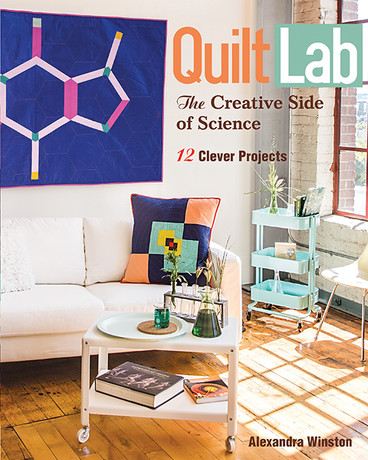 Quilt Lab - The Creative Side of Science: 12 Clever Projects by Alexandra Winston #quiltlab