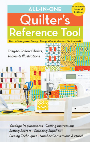 All-in-One Quilter's Reference Tool, Updated Second Edition: Easy-to-Follow Charts, Tables & Illustrations • Yardage Requirements • Cutting Instructions • Setting Secrets • Choosing Supplies • Piecing Techniques • Number Conversions • & More!  by Harriet Hargrave, Sharyn Craig, Alex Anderson, Liz Aneloski #quiltersreferencetool