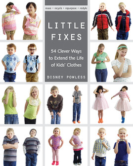 Little Fixes: 54 Clever Ways to Extend the Life of Kids' Clothes • Reuse, recycle, repurpose, restyle by Disney Powless #LittleFixes