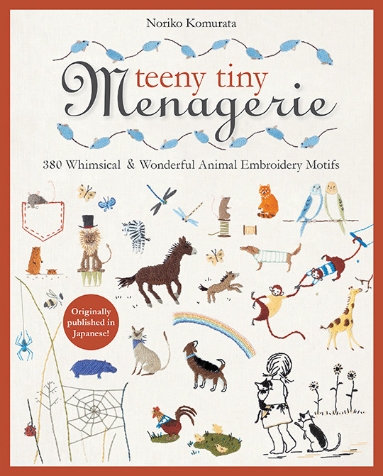 Teeny Tiny Menagerie: 380 Whimsical & Wonderful Animal Embroidery Motifs by Noriko Komurata #TeenyTinyMenagerie