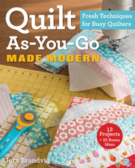 Quilt As-You-Go Made Modern - Fresh Techniques for Busy Quilters by Jera Brandvig #quiltasyougo #ctpublishing #stashbooks