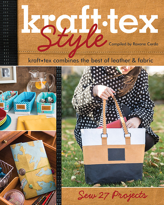 kraft-tex Style: kraft•tex Combines the Best of Leather & Fabric • Sew 27 Projects Compiled by Roxane Cerda