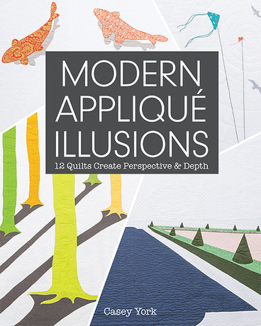Modern Appliqué Illusions: 12 Quilts Create Perspective & Depth by Casey York #ModernAppliqueIllusions