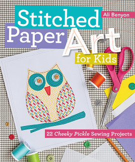 Stitched Paper Art for Kids by Alison Benyon. #ctpublishing #funstitchstudio #paper #kidsewing #simplesewing #teachkidstosew #StitchedPaperArt