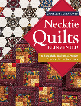 Necktie Quilts Reinvented: 16 Beautifully Traditional Projects • Rotary Cutting Techniques by Christine Copenhaver #NecktieQuilts