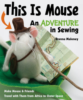 This is Mouse An Adventure in Sewing by Brenna Maloney  #ThisisMouse #ctpublishing #funstitchstudio #kidsewing #toys #softies