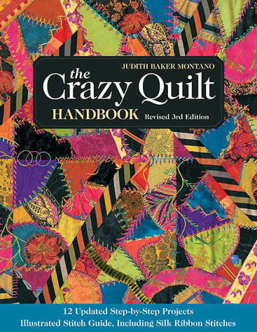 The Crazy Quilt Handbook, Revised 3rd Edition by Judith Baker Montano. Softback or Ebook versions available. #ctpublishing #crazyquilt #crazyquilting #TheCrazyQuiltHandbook