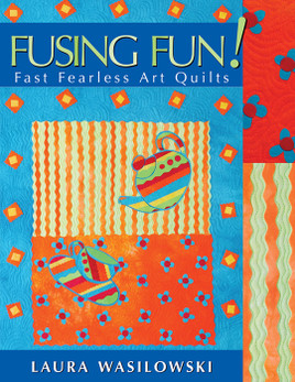 Fusing Fun! Fast Fearless Art Quilts Print-on-Demand Edition