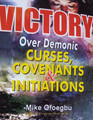 Victory Over Demonic Curses, Covenants and Initiations