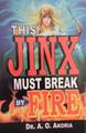 This Jinx must break by fire