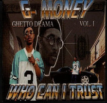 G-MONEY - Ghetto Drama Vol. 1 - Who Can I Trust