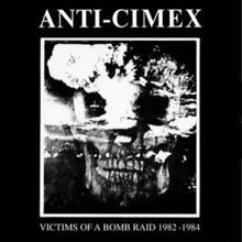 ANTI-CIMEX - Victims Of A Bomb Raid 1982-1984