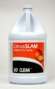 CITRUS SLAM will tackle the heaviest greases and the toughest soils. It suspends dirt immediately upon contact and should be used where heavy duty cleaners are needed. pH-13 when used as suggested.  Dilute at 1:40 to meet C.A.R.B and S.Q.A.Q.M.D. VOC Requirements.  Dilution:1:16 or 8oz per gal. of water
