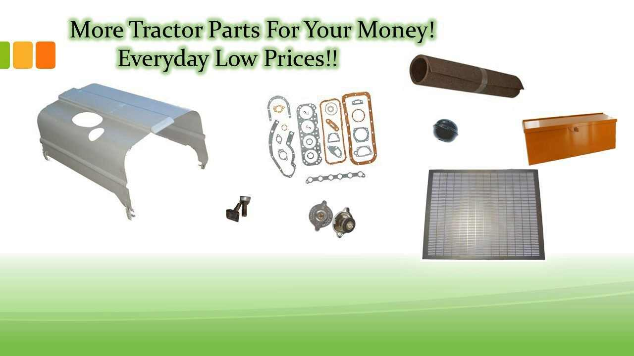 More Tractor Parts For Your Money! Low Everyday Prices!
