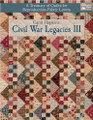 B Civil War Legacies III: A Treasury of Quilts for Reproduction-Fabric Lovers