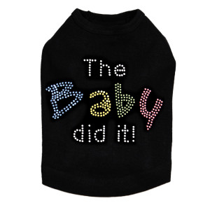 "The Baby Did It dog tank for large and small dogs. 5"" X 3.5"" design with clear, blue, yellow, green & pink rhinestones."