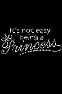 It's Not Easy Being a Princess - Women's T-shirt