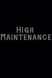High Maintenance  - Women's T-shirt