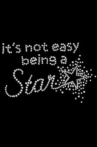 It's Not Easy Being a Star - Women's T-shirt