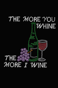 Wine Bottle, Glass & Grapes - The More you Whine... - Women's T-shirt
