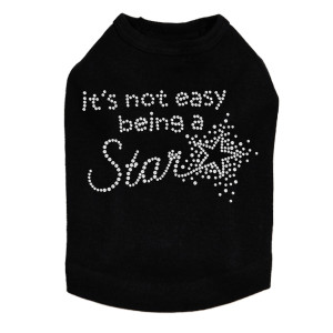 It's Not Easy Being a Star- Dog Tank rhinestone dog tank for large and small dogs.