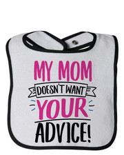 My Mom Does Not Want Your Advice Bib Pink