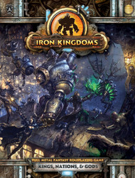 Privateer Press: Iron Kingdoms - Full Metal Fantasy: Kings, Nations, and Gods