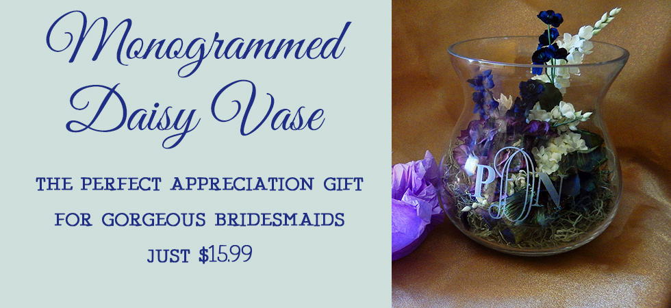 Say thank you to your bridesmaids with a gorgeous monogrammed vase!
