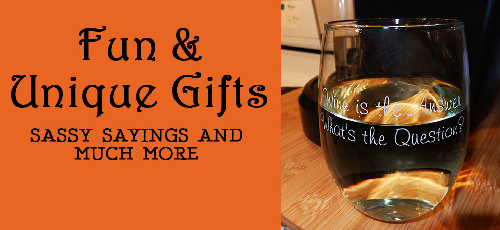 Fun and Unique Gifts, Funky Gag Gifts with Sassy Sayings and Personalization!