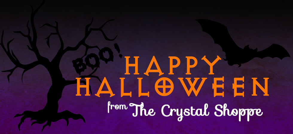 The Crystal Shoppe would like to wish you a Happy Halloween!