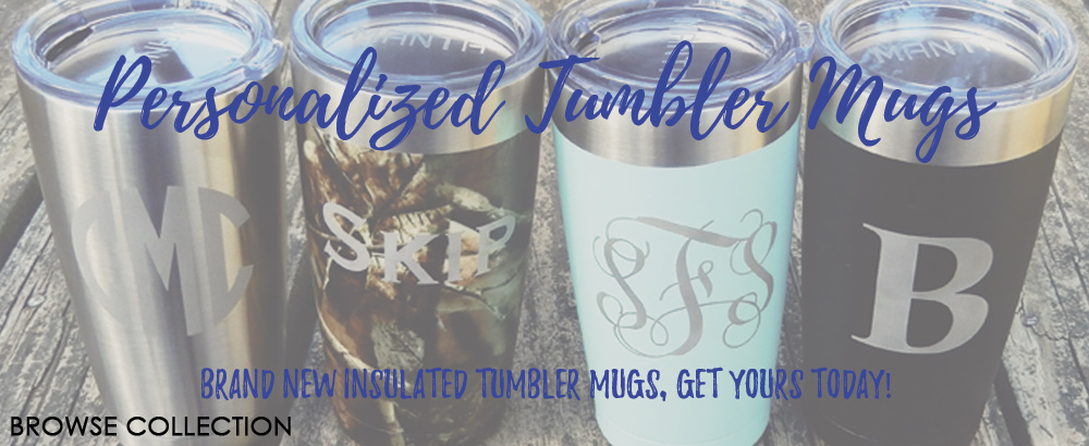 Get your own Personalized Insulated Tumbler Mug!