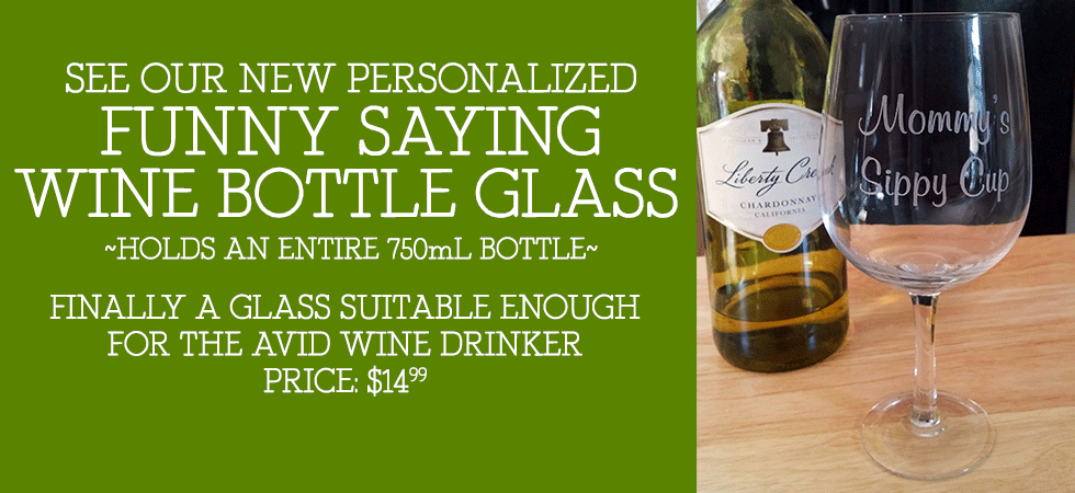 Order our Large Funny Saying Wine Bottle Glass! Holds an entire bottle of wine! Makes a great gag gift!