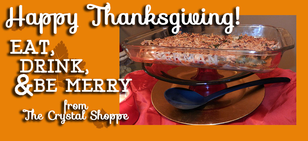 Happy Thanksgiving from The Crystal Shoppe!