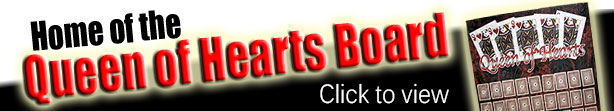 Home of the Queen of Hearts Board. Click to view.