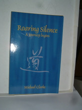 ROARING SILENCE - A Journey Begins by Michael Clarke