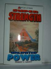 SUPER STRENGTH UNLIMITED POWER by Leavitt
