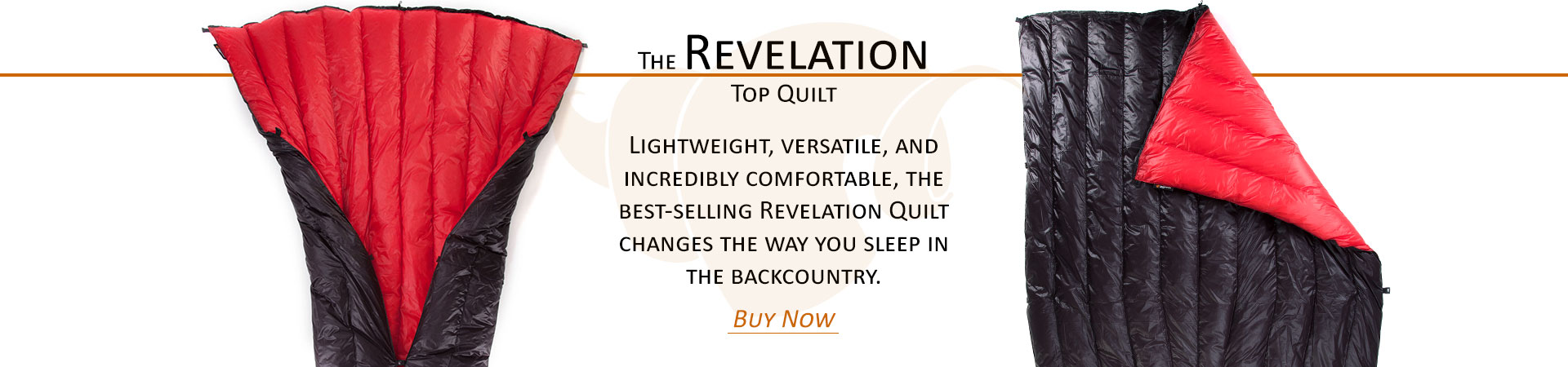 The Revelation Top Quilt  Lightweight, versatile, and incredibly comfortable, the best-selling Revelation Quilt changes the way you sleep in the backcountry.