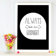 Quote 'Always Kiss Me Goodnight' Print