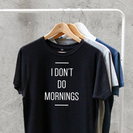 'I don't do mornings' T Shirt