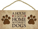 A House is not a Home without Dogs Wooden Sign