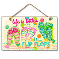 Life is Better in Flip Flops Wooden Sign