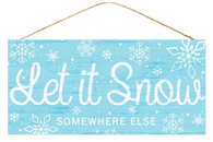 "12.5"" Let It Snow Somewhere Else Sign"