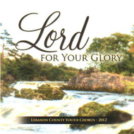 Lord For  Your Glory CD by Lebanon County Youth Chorus