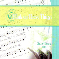 Think On These Things CD by Sister Heart
