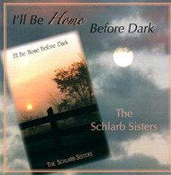 I'll Be Home Before Dark CD by Schlarb Sisters