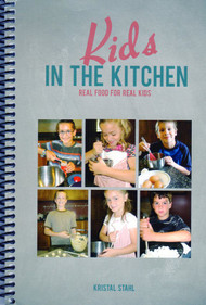 Kids in the Kitchen Cookbook by Kristal Stahl