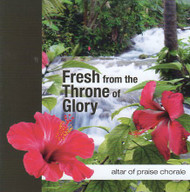 Fresh From the Throne of Glory CD by Altar of Praise Chorale