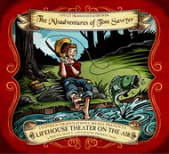 The Misadventures of Tom Sawyer - Audio Drama CD by Lifehouse Theatre
