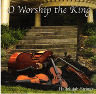 O Worship the King CD by Hallelujah Strings